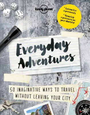 Image of Everyday Adventures : 50 Imaginative Ways To Travel Without Leaving Your City