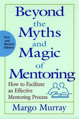 Image of Beyond The Myth & Magic Of Mentoring : How To Facilitate An Effective Mentoring Process