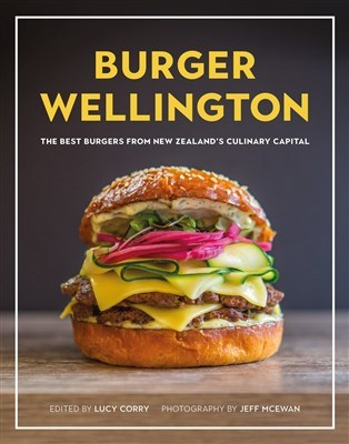 Image of Burger Wellington : The Best Burgers From New Zealand's Culinary Capital