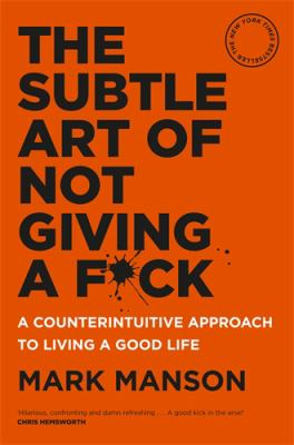 Image of The Subtle Art Of Not Giving A F*ck : A Counterintuitive Approach To Living A Good Life