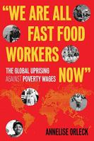 Image of We Are All Fast-food Workers Now : The Global Uprising Against Poverty Wages