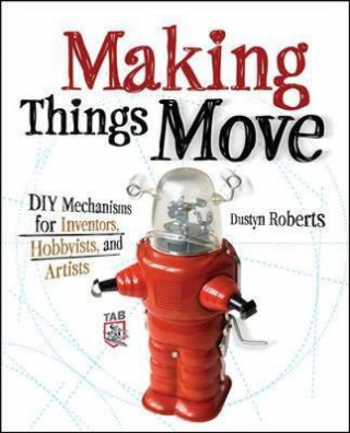 Image of Making Things Move : Diy Mechanisms For Inventors Hobbyists And Artists