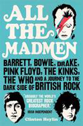 All The Madmen : Barrett Bowie Drake Pink Floyd The Kinks The Who And A Journey To The Dark Side Of British Rock