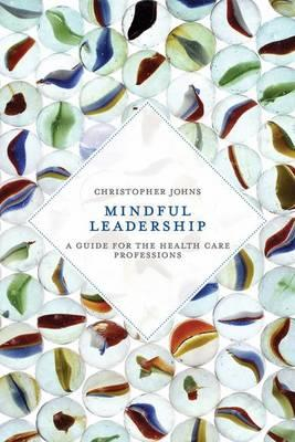 Image of Mindful Leadership : A Guide For The Health Care Professions