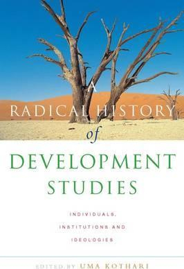 Radical History Of Development Studies Individuals Institutions And Ideologies