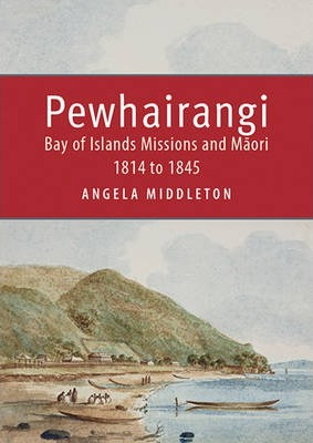Image of Pewhairangi : Bay Of Islands Missions And Maori 1814 To 1845