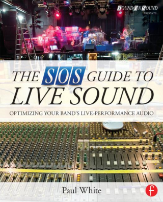 Image of Sos Guide To Live Sound : Optimizing Your Bands Live Performance Audio