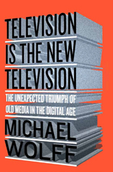 Image of Television Is The New Television : The Unexpected Triumph Ofold Media In The Digital Age