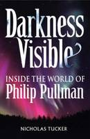 Image of Darkness Visible : Inside The World Of Philip Pullman