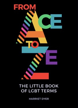 Image of From Ace To Ze : The Little Book Of Lgbt Terms