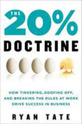 20 % Doctrine : How Tinkering Goofing Off And Breaking The Rules At Work Drive Success In Business