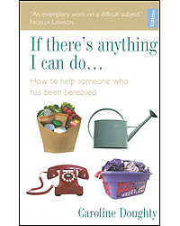 Image of If There's Anything I Can Do... How To Help Someone Who Has Been Bereaved