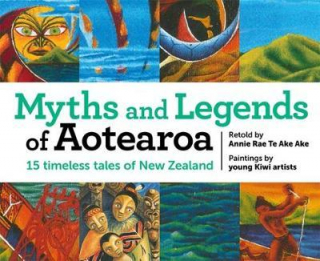 Image of Myths And Legends Of Aotearoa : 15 Timeless Tales Of New Zealand