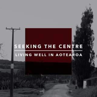 Image of Seeking The Centre : Living Well In Aotearoa