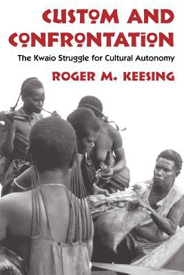 Image of Custom And Confrontation : The Kwaio Struggle For Cultural Autonomy