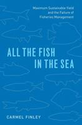 All The Fish In The Sea : Maximum Sustainable Yield & The Failure Of Fisheries Management
