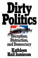 Image of Dirty Politics : Deception Distraction And Democracy