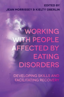 Working With People Affected By Eating Disorders : Developing Skills And Facilitating Recovery