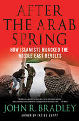 After The Arab Spring : How The Islamists Hijacked The Middle East Revolts
