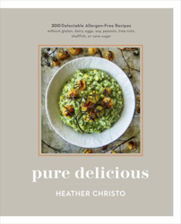 Image of Pure Delicious : 200 Delectable Allergen-free Recipes Without Gluten Dairy Eggs Soy Peanuts Tree Nuts Shellfish Or Cane
