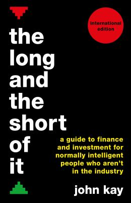 Long And The Short Of It : A Global Guide To Finance And Investment For Those Not In The Industry