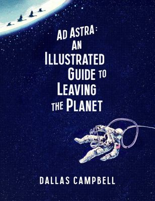 Ad Astra : An Illustrated Guide To Leaving The Planet