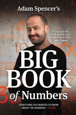 Image of Adam Spencer's Big Book Of Numbers : Everything You Wanted To Know About Numbers 1 To 100
