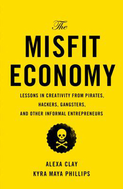 Image of Misfit Economy : Lessons In Creativity From Pirates Hackers Gangsters And Other Informal Entrepreneurs
