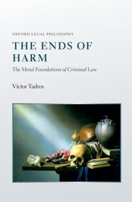 Image of The Ends Of Harm : The Moral Foundations Of Criminal Law