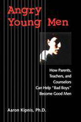 Image of Angry Young Men: How Parents Teachers And Counselors Can Help Bad Boys Become Good Men