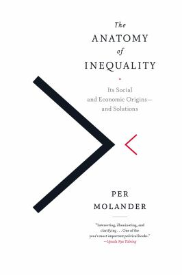 The Anatomy Of Inequality : Its Social And Economic Origins - And Solutions