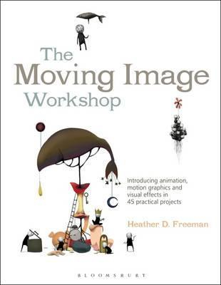 Image of The Moving Image Workshop : Introducing Animation Motion Graphics And Visual Effects In 45 Practical Projects