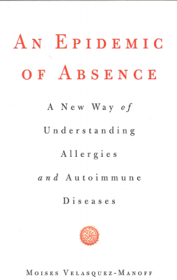 Image of Epidemic Of Absence : A New Way Of Understanding Allergies And Autoimmune Diseases