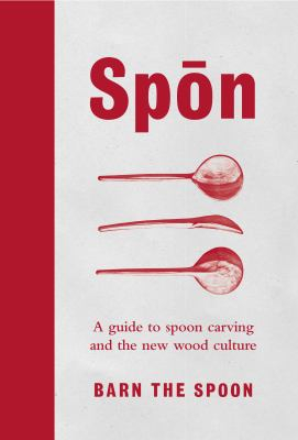 Image of Spon : A Guide To Spoon Carving And The New Wood Culture