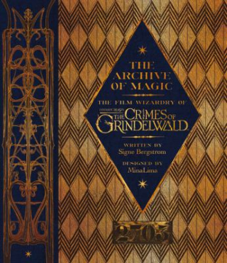 Image of The Archive Of Magic : The Film Wizardry Of Fantastic Beasts: The Crimes Of Grindelwald