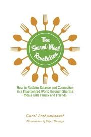 Image of The Shared-meal Revolution : How To Reclaim Balance And Connection In A Fragmented World Through Sharing Meals With Fami