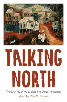 Image of Talking North : The Journey Of Australia's First Asian Language