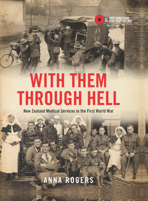 With Them Through Hell : New Zealand Medical Services In Thefirst World War