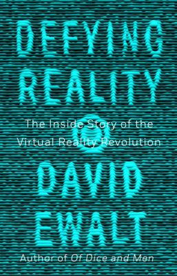 Image of Defying Reality : The Inside Story Of The Virtual Reality Revolution