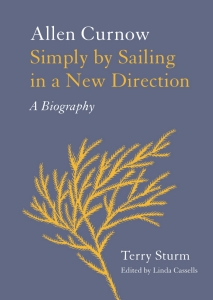Allen Curnow : Simply By Sailing In A New Direction : A Biography