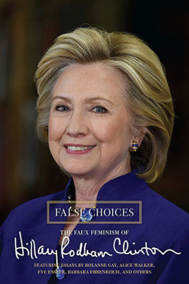 Image of False Choices : The Faux Feminism Of Hillary Rodham Clinton
