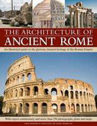 Image of Architecture Of Ancient Rome : An Illustrated Guide To The Glorious Classical Heritage Of The Roman Empire