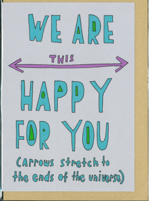We Are This Happy For You : Greeting Card