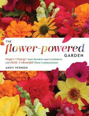 Image of The Flower-powered Garden : Supercharge Your Borders And Containers With Bold Colourful Plant Combinations