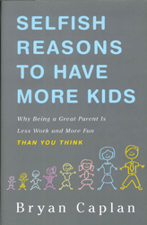 Image of Selfish Reasons To Have More Kids : Why Being A Great Parentis Less Work And More Fun Than You Think