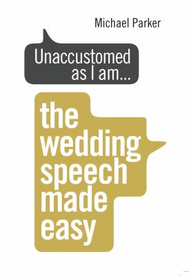 Image of Unaccustomed As I Am The Wedding Speech Made Easy