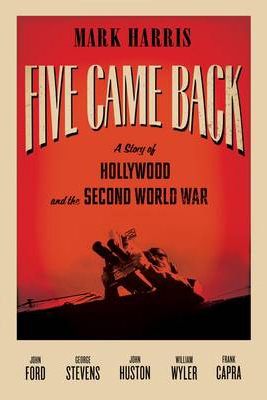 Image of Five Came Back : A Story Of Hollywood And The Second World War