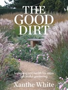 Image of Good Dirt : Improving Soil Health For More Successful Gardening
