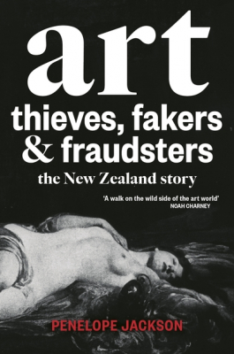 Image of Art Thieves Fakers And Fraudsters : The New Zealand Story