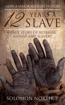 12 Years A Slave: A Memoir Of Kidnap Slavery And Liberation